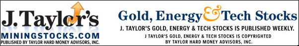 Taylor Hard Money Advisors, Inc., Publishers of J. Taylor's Gold & Technology Stocks, J. Taylor's Energy & Technology Stocks, and Trader Tracks